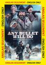 Any Bullet Will Do ANGLAIS SEULEMENT